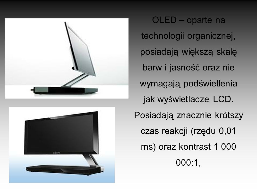 OLED – oparte na technologii organicznej, posiadają większą skalę barw i jasność oraz nie wymagają podświetlenia jak wyświetlacze LCD.