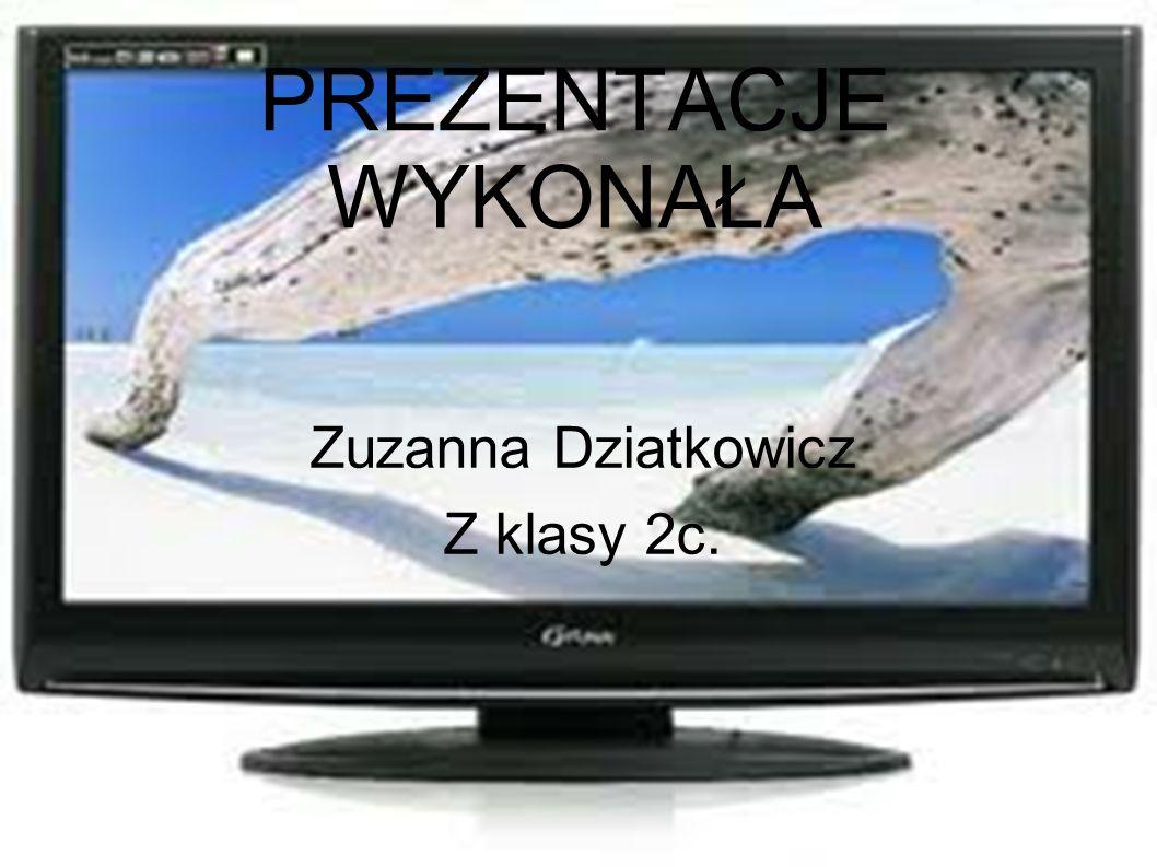 PREZENTACJE WYKONAŁA Zuzanna Dziatkowicz Z klasy 2c.