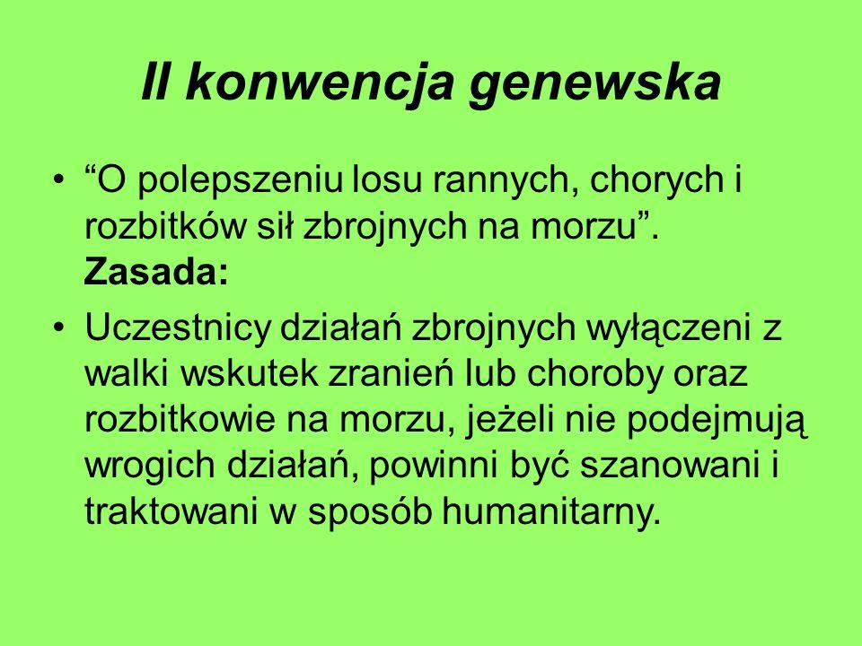 II konwencja genewska O polepszeniu losu rannych, chorych i rozbitków sił zbrojnych na morzu . Zasada: