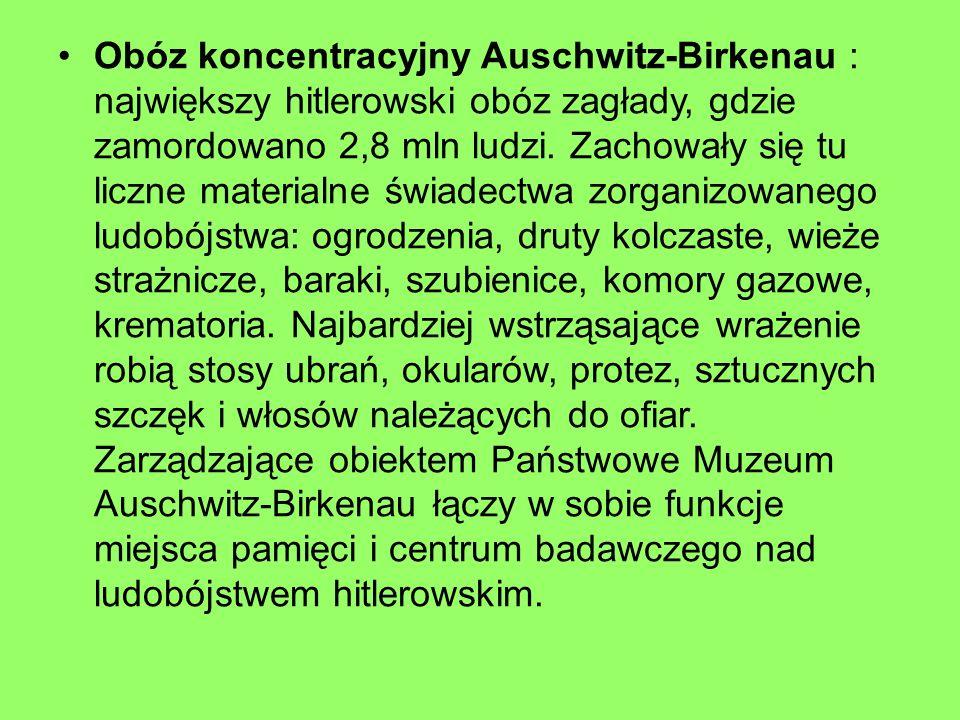 Obóz koncentracyjny Auschwitz-Birkenau : największy hitlerowski obóz zagłady, gdzie zamordowano 2,8 mln ludzi.