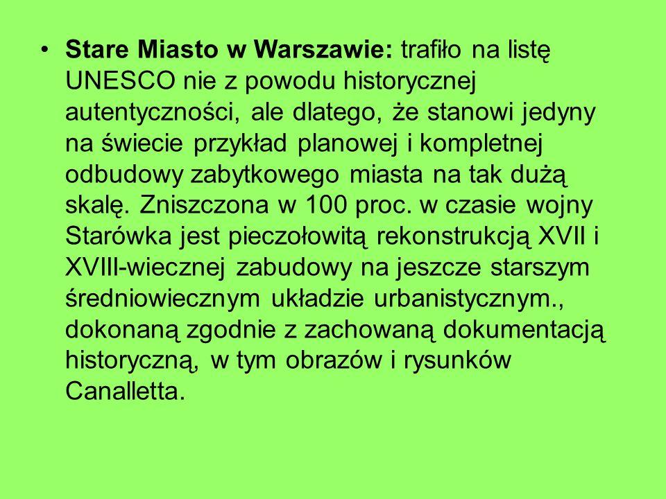Stare Miasto w Warszawie: trafiło na listę UNESCO nie z powodu historycznej autentyczności, ale dlatego, że stanowi jedyny na świecie przykład planowej i kompletnej odbudowy zabytkowego miasta na tak dużą skalę.