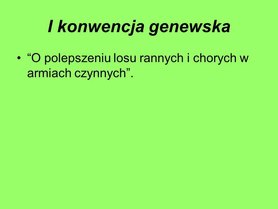 I konwencja genewska O polepszeniu losu rannych i chorych w armiach czynnych .
