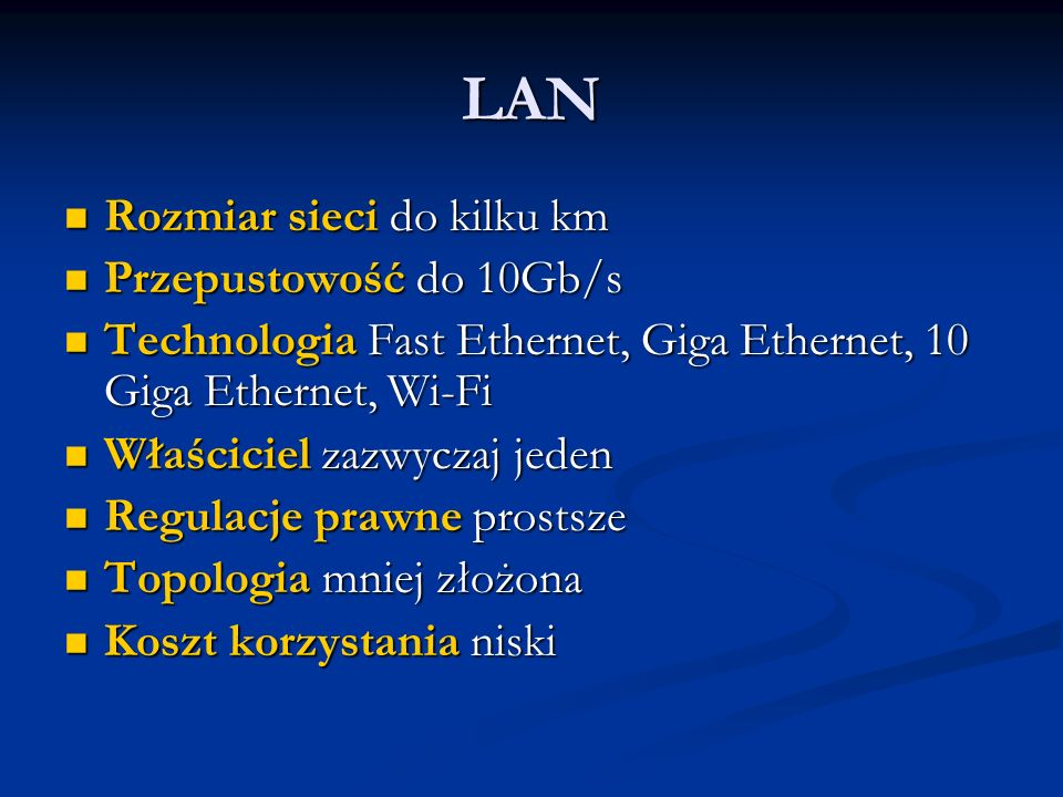 LAN Rozmiar sieci do kilku km Przepustowość do 10Gb/s