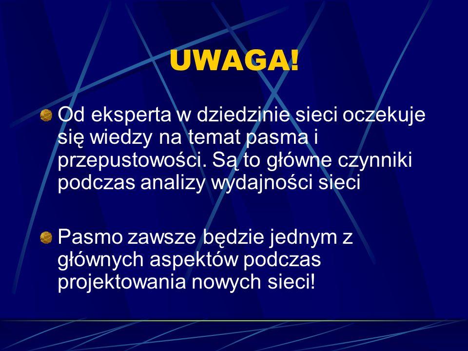 UWAGA! Od eksperta w dziedzinie sieci oczekuje się wiedzy na temat pasma i przepustowości. Są to główne czynniki podczas analizy wydajności sieci.