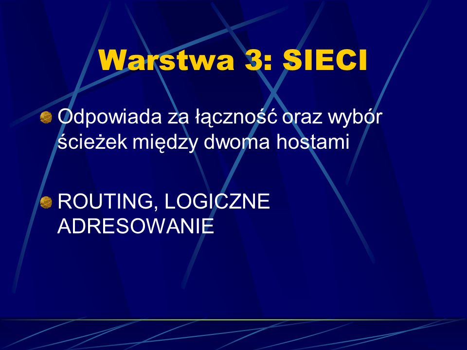 Warstwa 3: SIECI Odpowiada za łączność oraz wybór ścieżek między dwoma hostami.