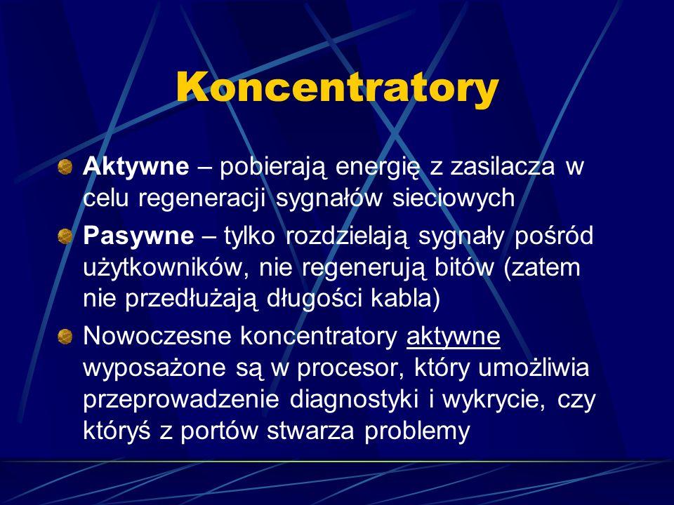 Koncentratory Aktywne – pobierają energię z zasilacza w celu regeneracji sygnałów sieciowych.