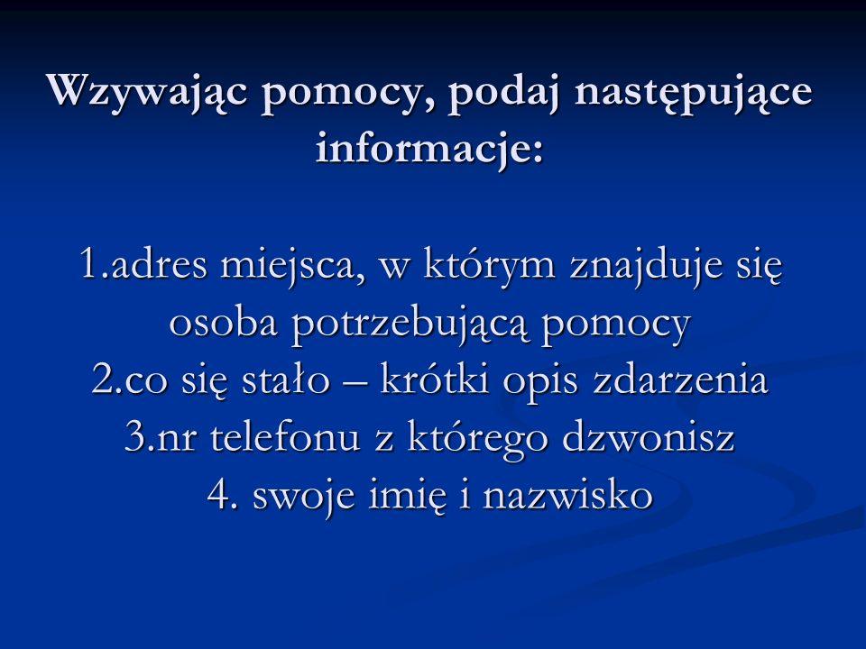 Wzywając pomocy, podaj następujące informacje: 1