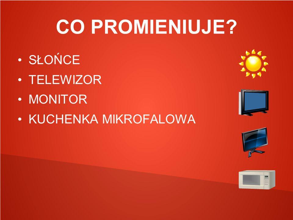 CO PROMIENIUJE SŁOŃCE TELEWIZOR MONITOR KUCHENKA MIKROFALOWA