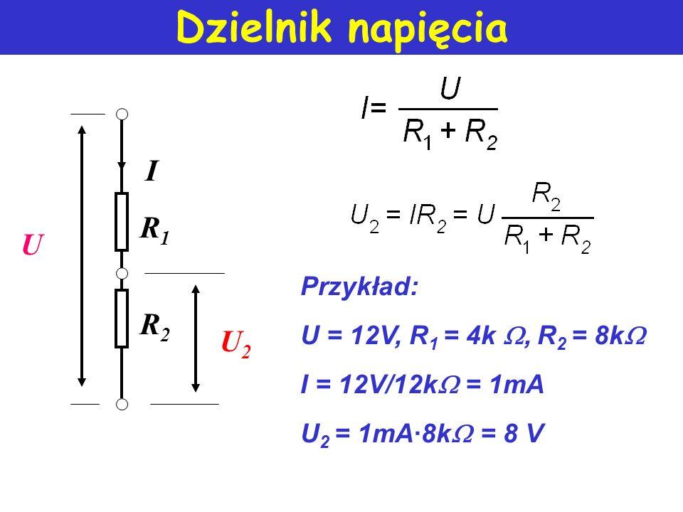 Dzielnik napięcia I R1 U R2 U2 Przykład: U = 12V, R1 = 4k, R2 = 8k