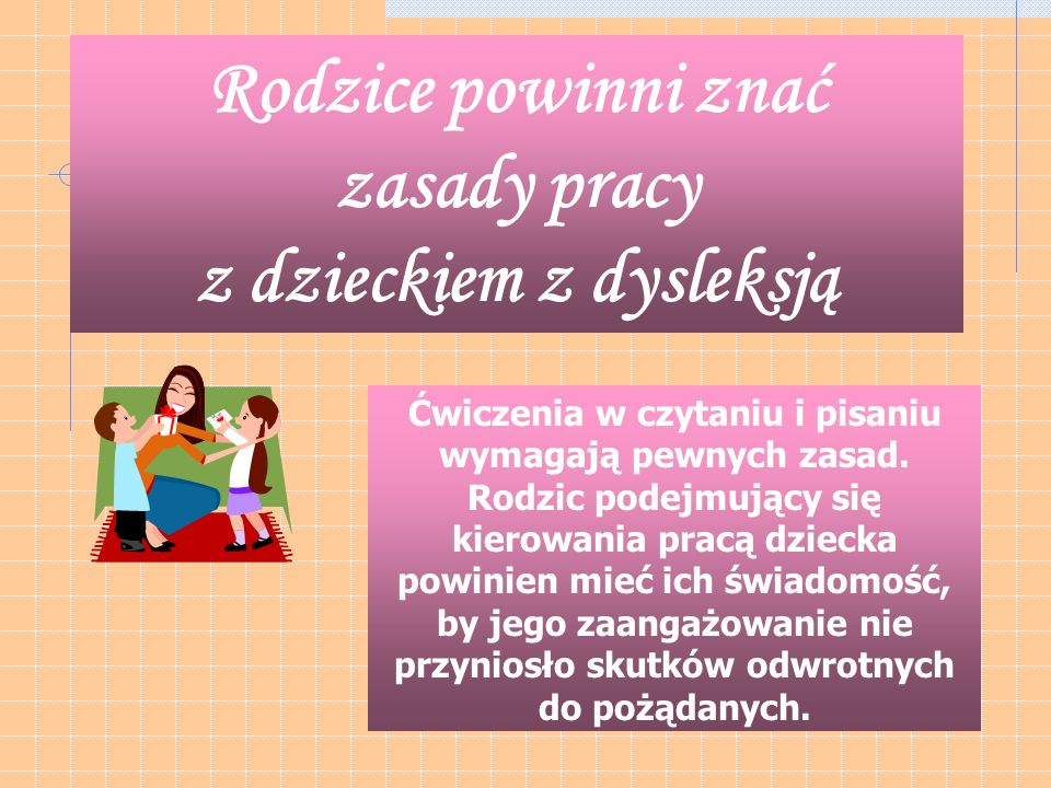 Rodzice powinni znać zasady pracy z dzieckiem z dysleksją