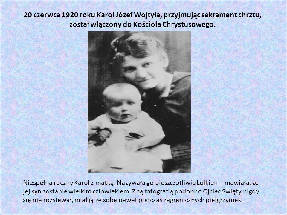20 czerwca 1920 roku Karol Józef Wojtyła, przyjmując sakrament chrztu, został włączony do Kościoła Chrystusowego.