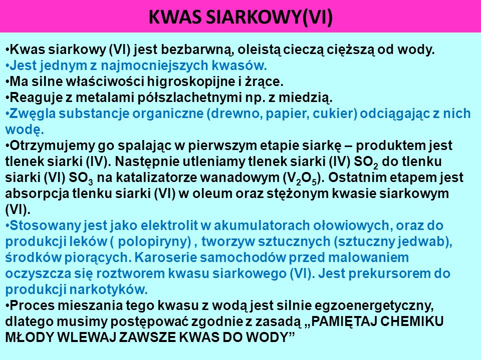 KWAS SIARKOWY(VI) Kwas siarkowy (VI) jest bezbarwną, oleistą cieczą cięższą od wody. Jest jednym z najmocniejszych kwasów.