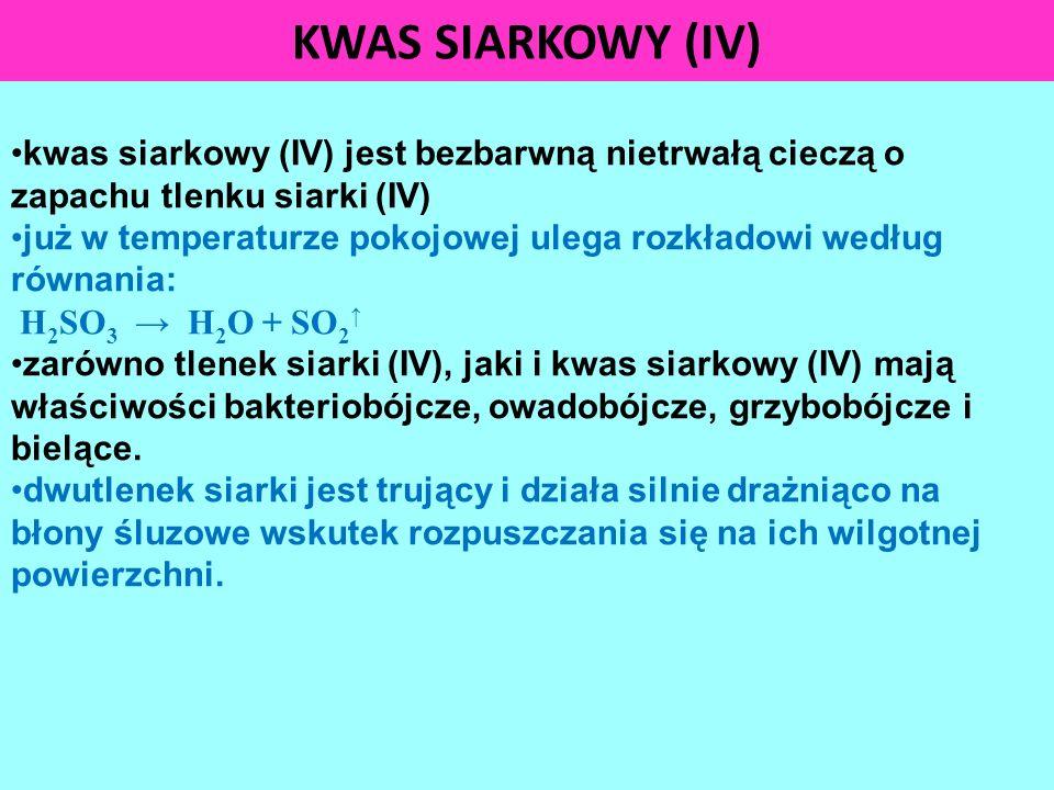 KWAS SIARKOWY (IV) kwas siarkowy (IV) jest bezbarwną nietrwałą cieczą o zapachu tlenku siarki (IV)