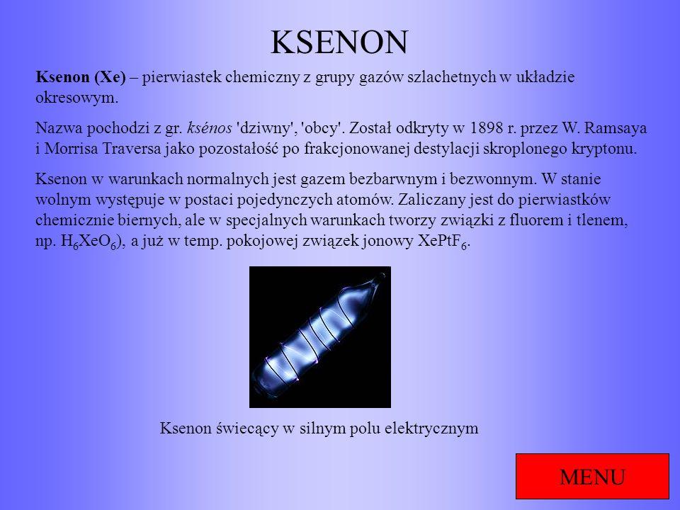KSENONKsenon (Xe) – pierwiastek chemiczny z grupy gazów szlachetnych w układzie okresowym.