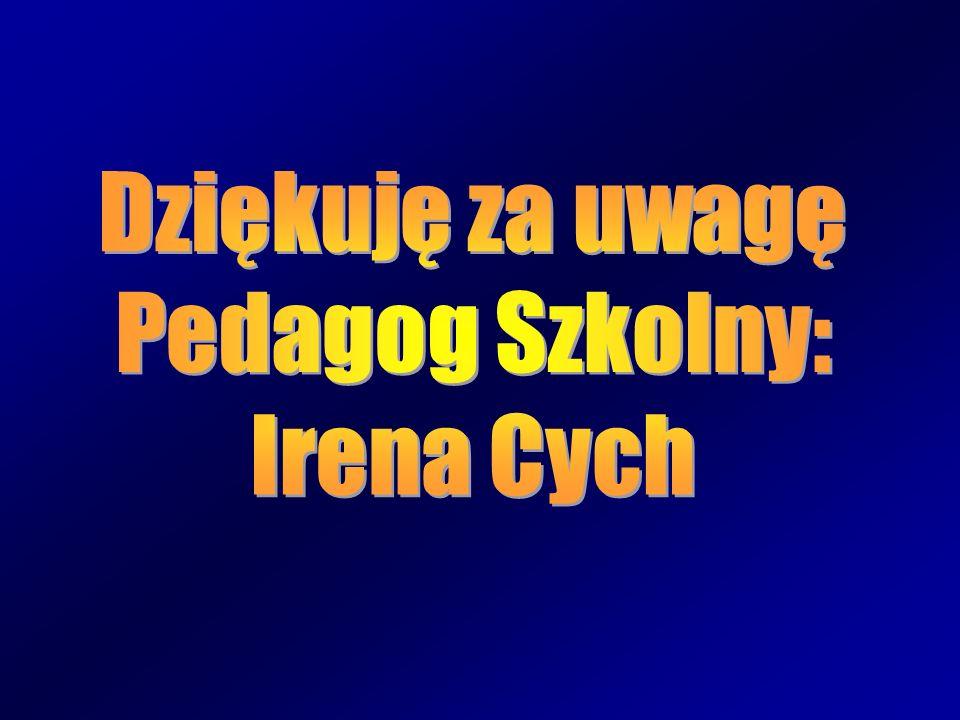 Dziękuję za uwagę Pedagog Szkolny: Irena Cych