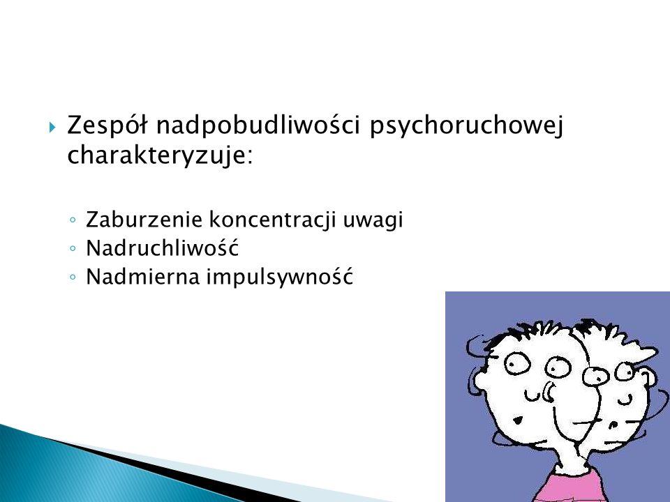Zespół nadpobudliwości psychoruchowej charakteryzuje: