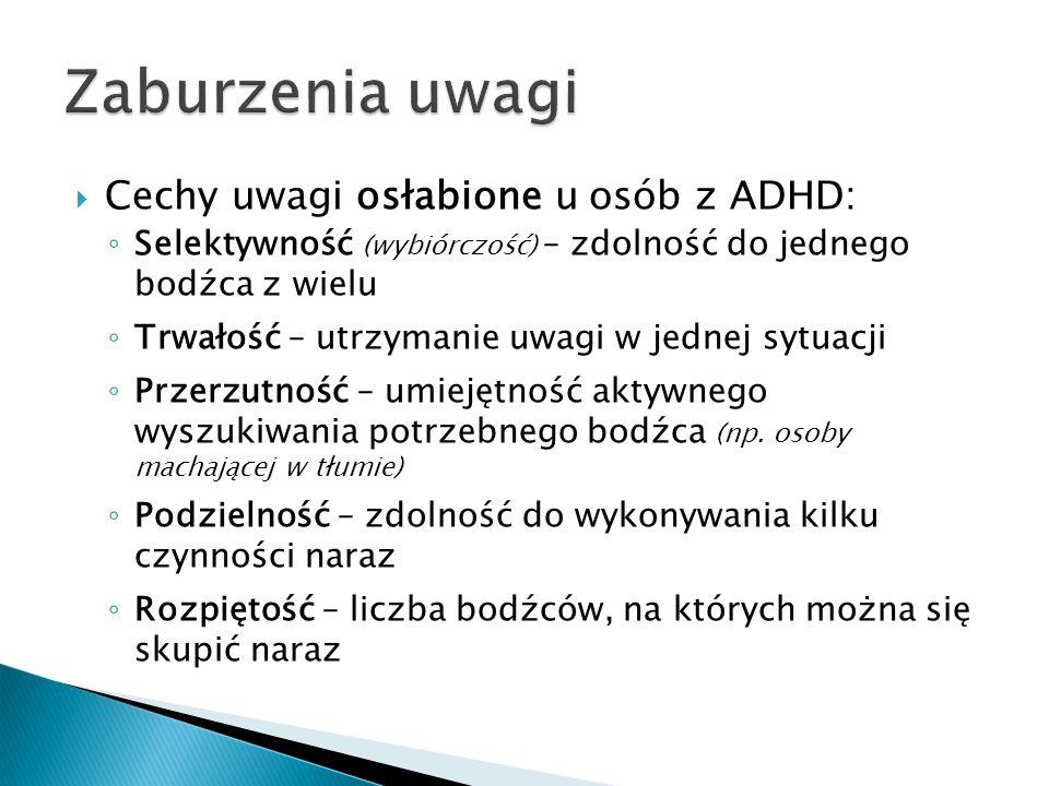 Zaburzenia uwagi Cechy uwagi osłabione u osób z ADHD: