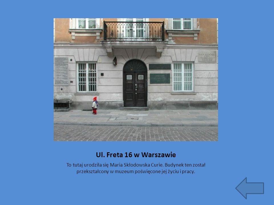 Ul. Freta 16 w Warszawie To tutaj urodziła się Maria Skłodowska Curie.