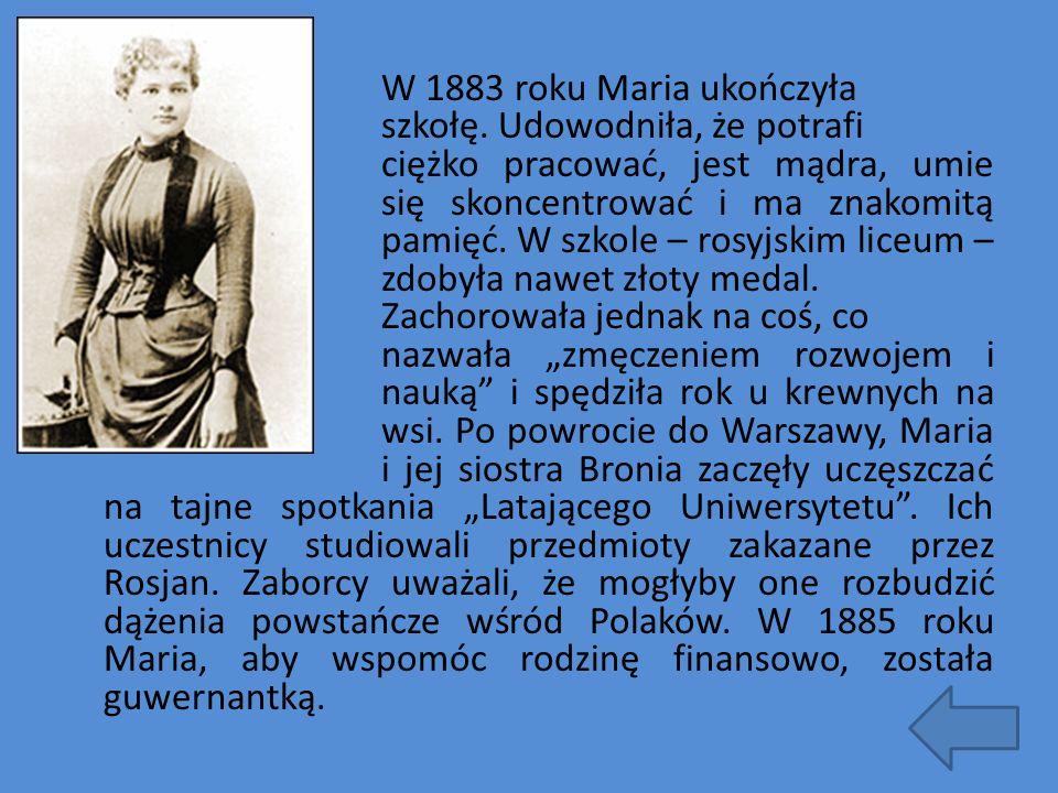W 1883 roku Maria ukończyła. szkołę. Udowodniła, że potrafi