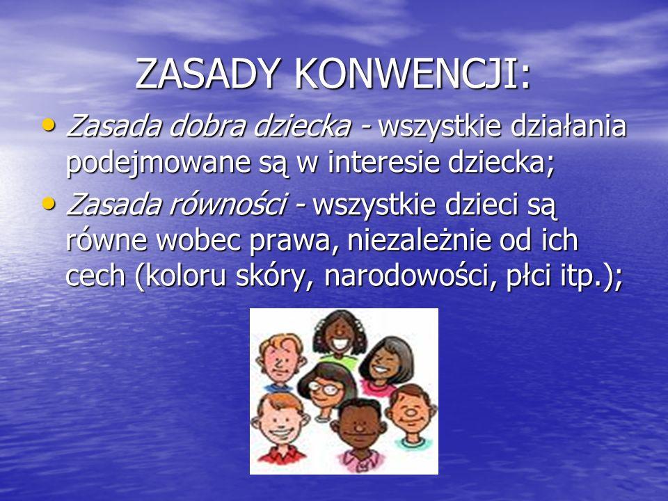 ZASADY KONWENCJI: Zasada dobra dziecka - wszystkie działania podejmowane są w interesie dziecka;