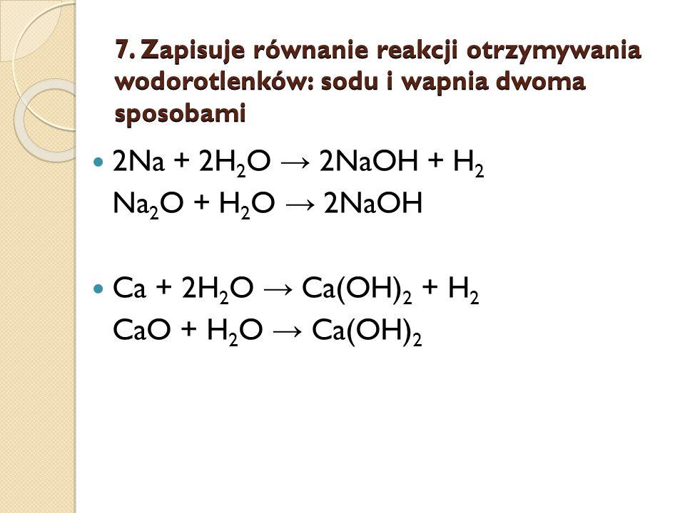 2Na + 2H2O → 2NaOH + H2 Na2O + H2O → 2NaOH Ca + 2H2O → Ca(OH)2 + H2