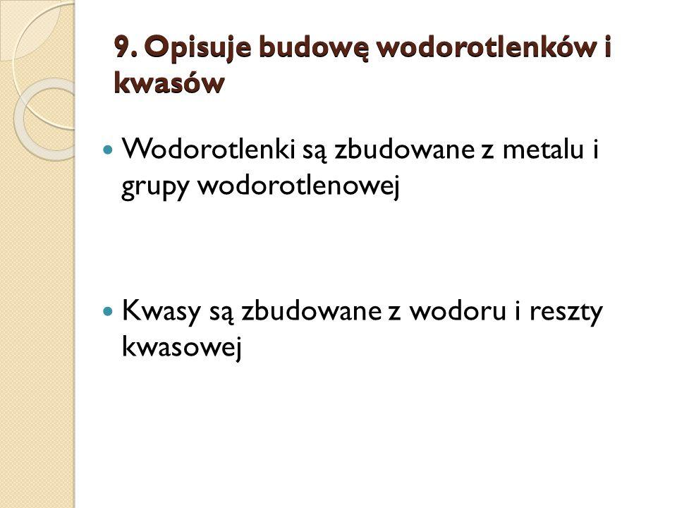 9. Opisuje budowę wodorotlenków i kwasów