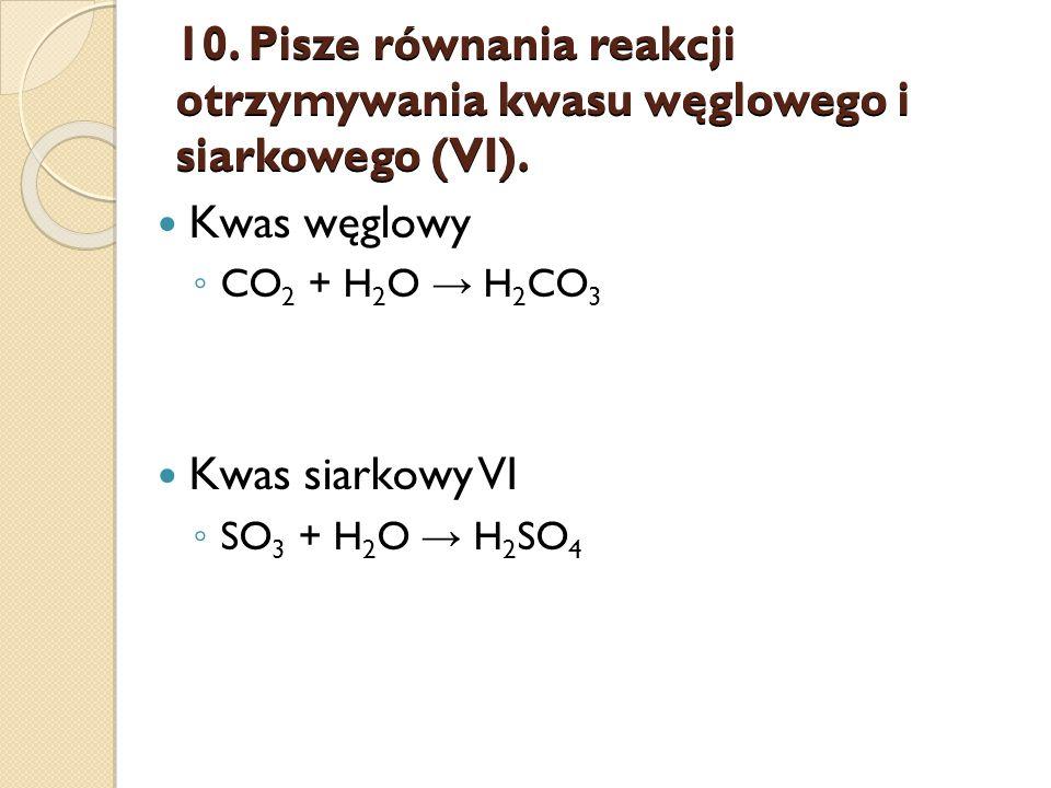 10. Pisze równania reakcji otrzymywania kwasu węglowego i siarkowego (VI).