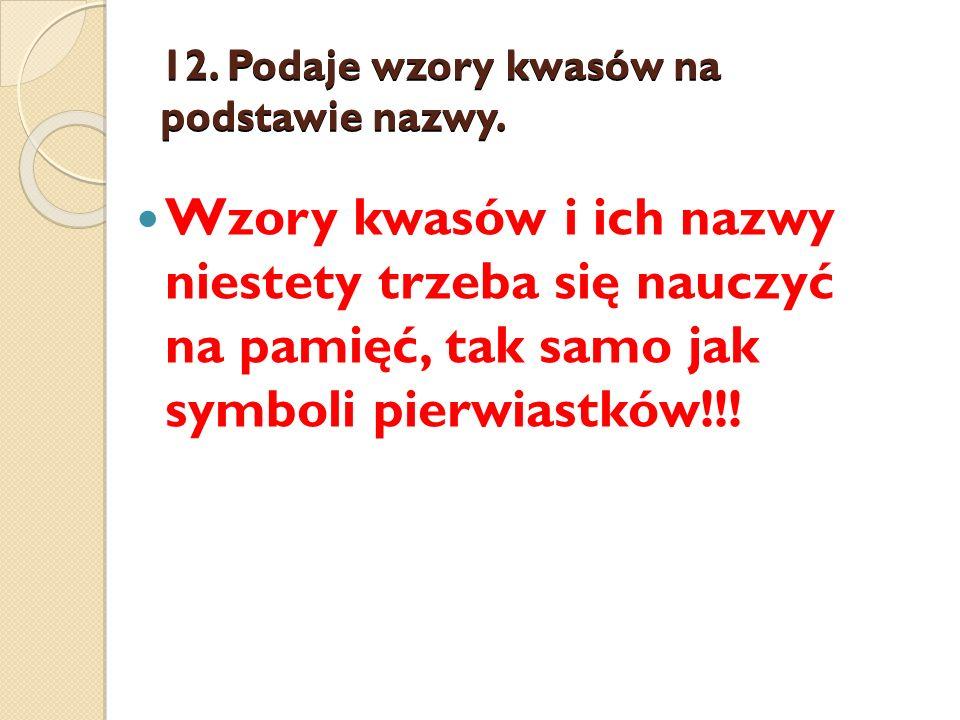 12. Podaje wzory kwasów na podstawie nazwy.