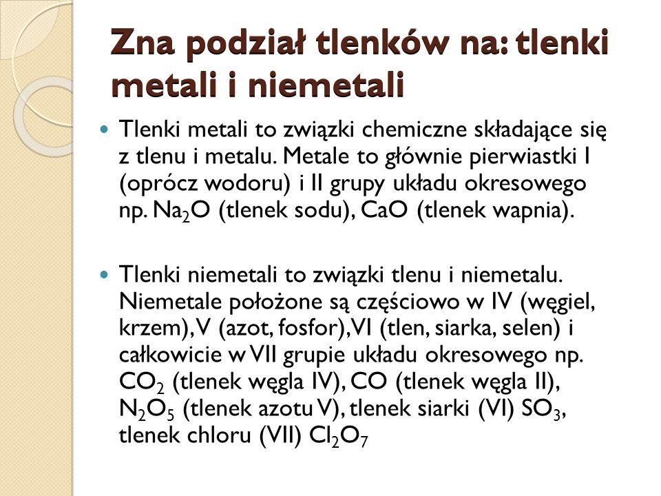 Zna podział tlenków na: tlenki metali i niemetali