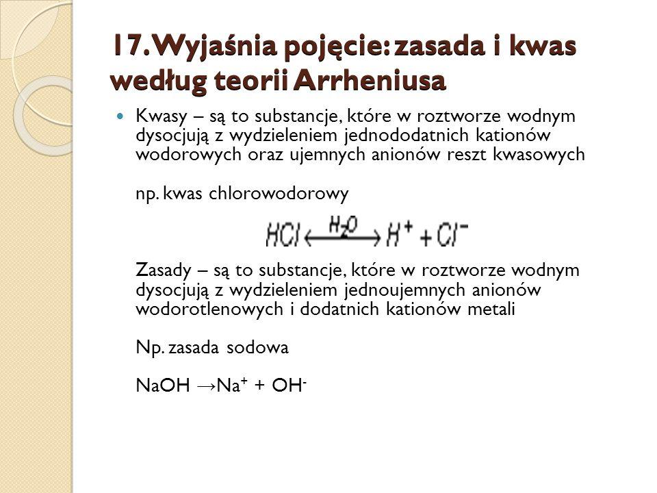 17. Wyjaśnia pojęcie: zasada i kwas według teorii Arrheniusa