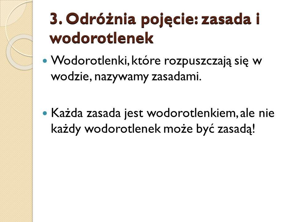 3. Odróżnia pojęcie: zasada i wodorotlenek