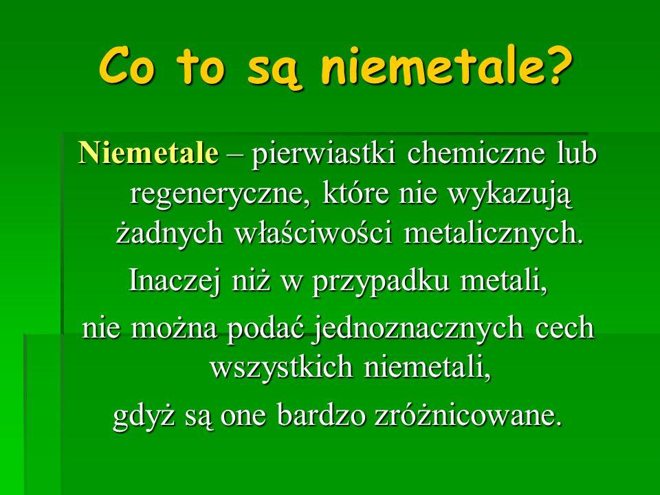 Co to są niemetale Niemetale – pierwiastki chemiczne lub regeneryczne, które nie wykazują żadnych właściwości metalicznych.