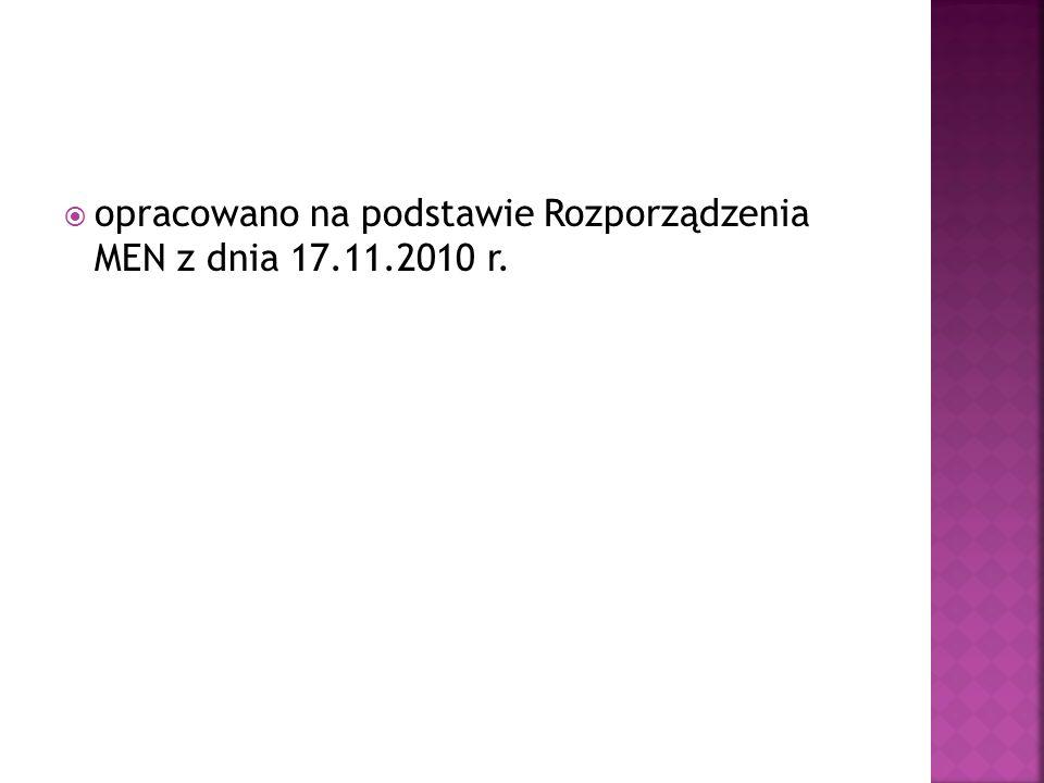 opracowano na podstawie Rozporządzenia MEN z dnia 17.11.2010 r.