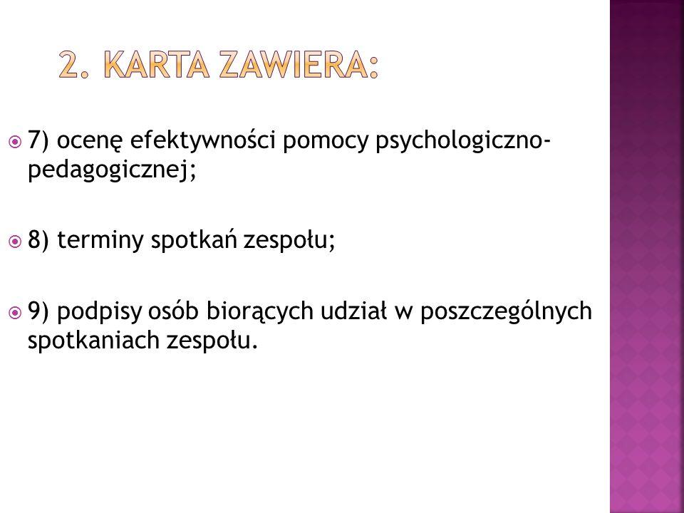 2. Karta zawiera: 7) ocenę efektywności pomocy psychologiczno- pedagogicznej; 8) terminy spotkań zespołu;