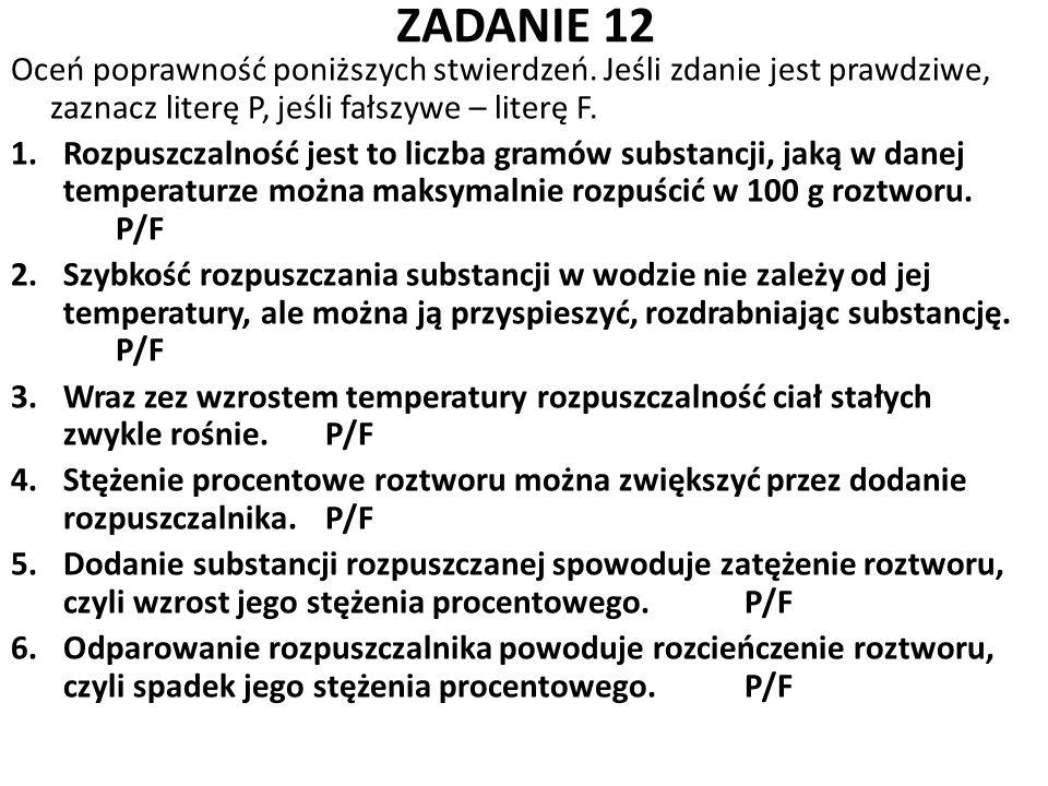 ZADANIE 12 Oceń poprawność poniższych stwierdzeń. Jeśli zdanie jest prawdziwe, zaznacz literę P, jeśli fałszywe – literę F.