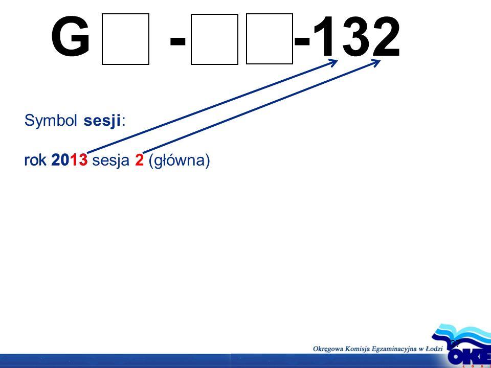 G - -132 Symbol sesji: rok 2013 rok 2013 sesja 2 (główna) 37