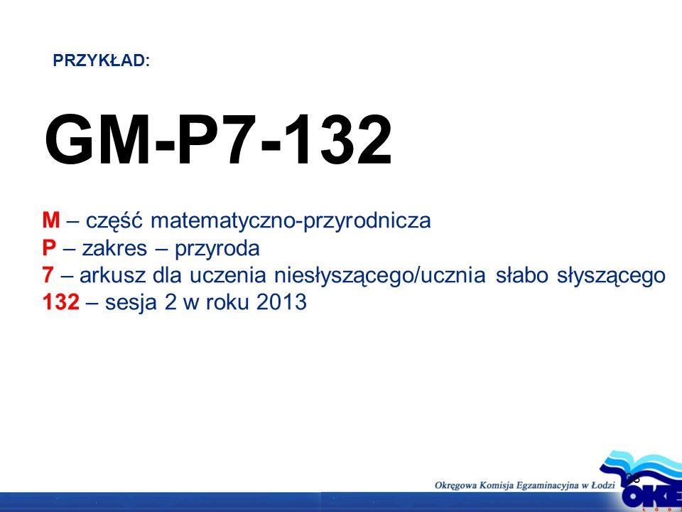GM-P7-132 M – część matematyczno-przyrodnicza P – zakres – przyroda