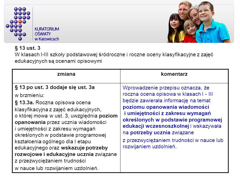 § 13 ust. 3 W klasach I-III szkoły podstawowej śródroczne i roczne oceny klasyfikacyjne z zajęć edukacyjnych są ocenami opisowymi