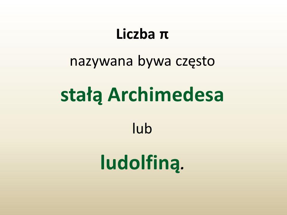 stałą Archimedesa ludolfiną.