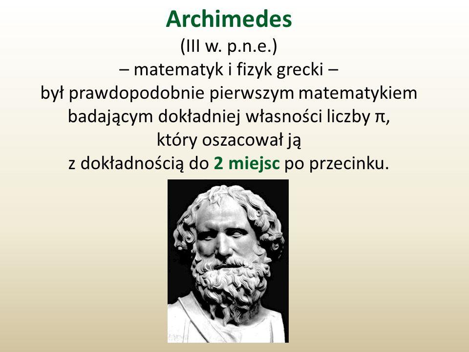 Archimedes (III w. p.n.e.) – matematyk i fizyk grecki –