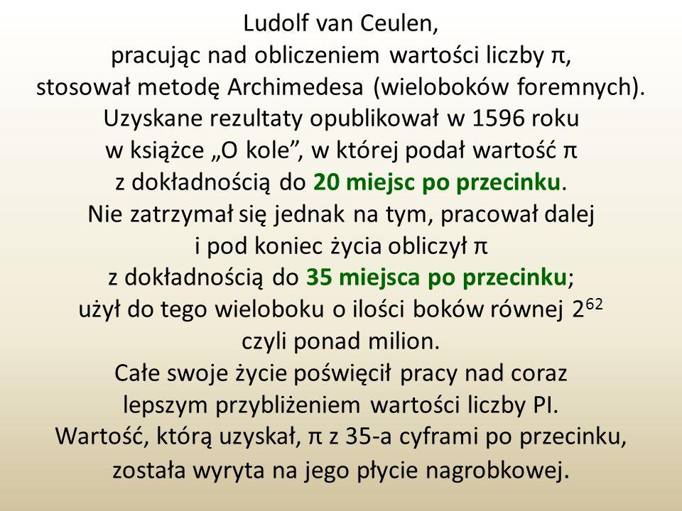 Ludolf van Ceulen, pracując nad obliczeniem wartości liczby π,