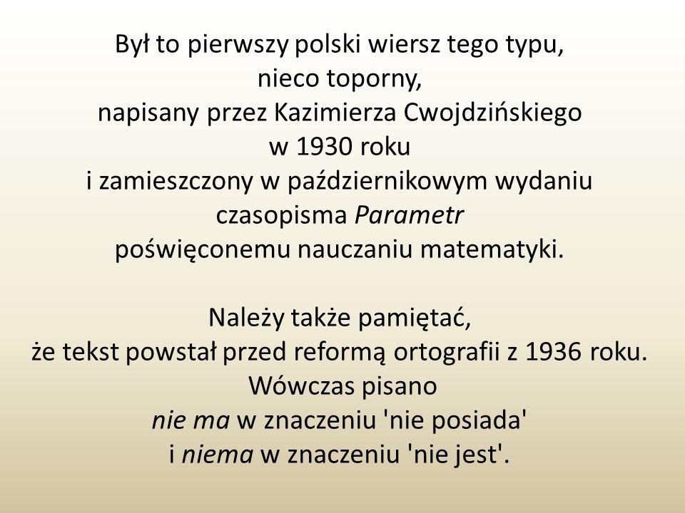 Był to pierwszy polski wiersz tego typu, nieco toporny,