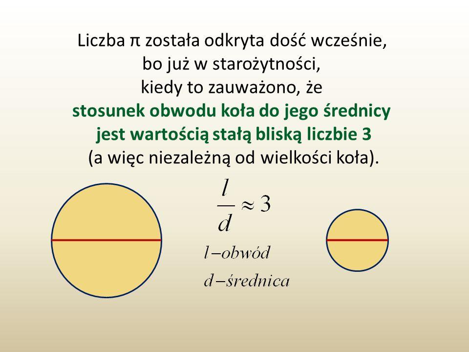 Liczba π została odkryta dość wcześnie, bo już w starożytności,