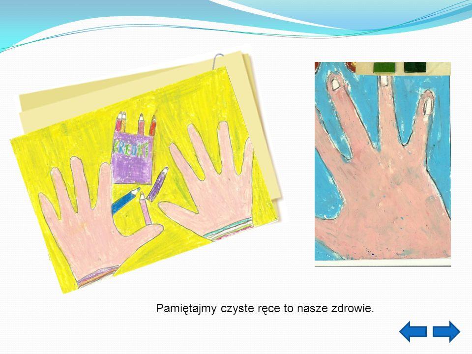 Pamiętajmy czyste ręce to nasze zdrowie.