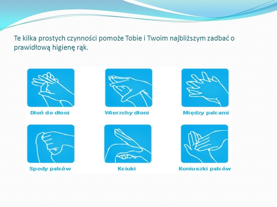 Te kilka prostych czynności pomoże Tobie i Twoim najbliższym zadbać o prawidłową higienę rąk.