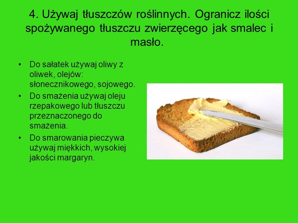 4. Używaj tłuszczów roślinnych