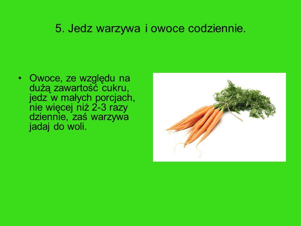 5. Jedz warzywa i owoce codziennie.