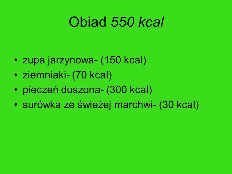 Obiad 550 kcal zupa jarzynowa- (150 kcal) ziemniaki- (70 kcal)