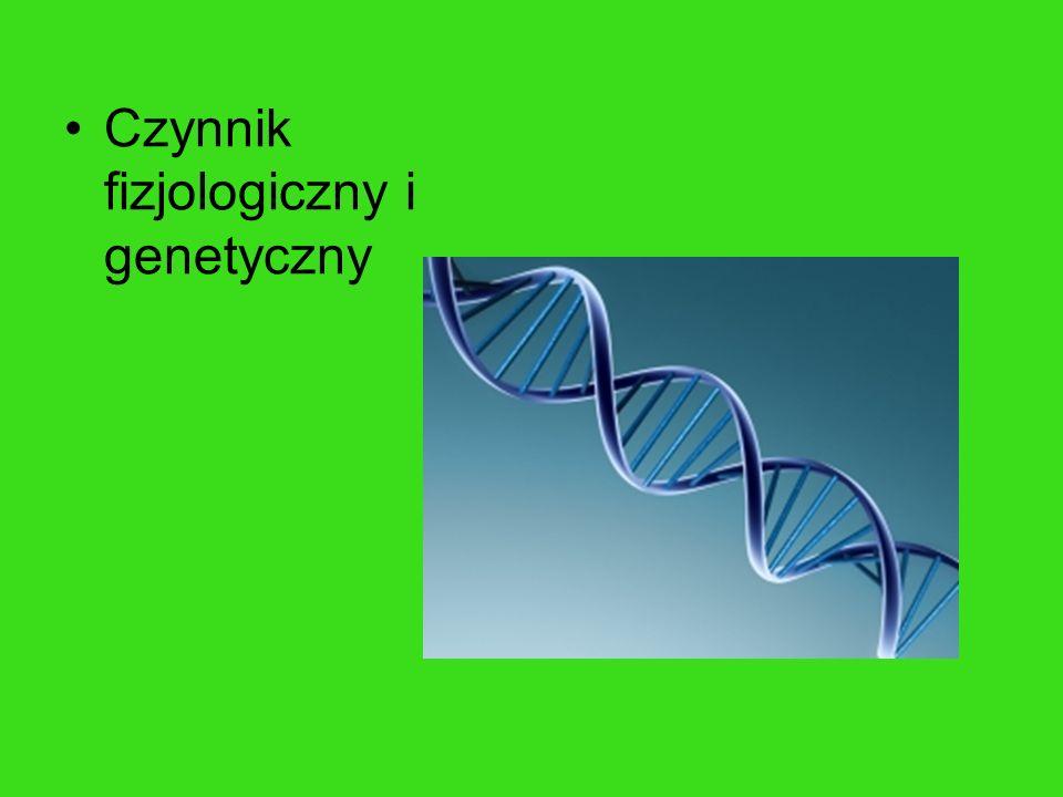 Czynnik fizjologiczny i genetyczny