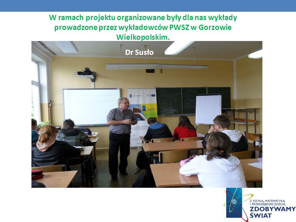 W ramach projektu organizowane były dla nas wykłady prowadzone przez wykładowców PWSZ w Gorzowie Wielkopolskim.